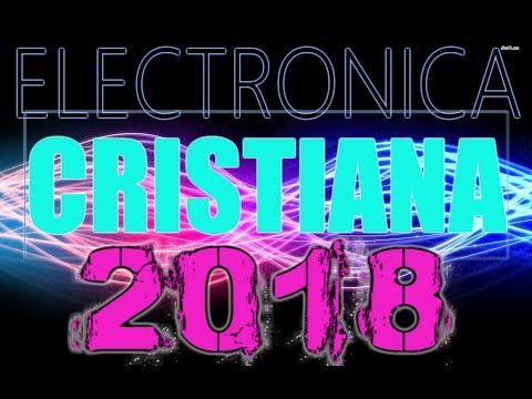 MUSICA ELECTRONICA CRISTIANA MIX 2018  LO MAS NUEVO !!!