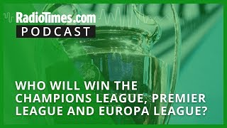 Who will win the Champions League, Premier League and Europa League?