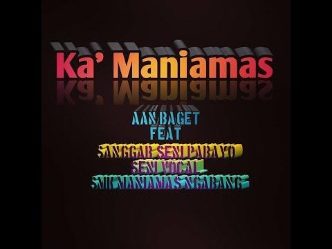 Ka' Maniamas - Aan Baget feat Andika, dandi, helminus, selly, Devi, bella, crosia, desy.