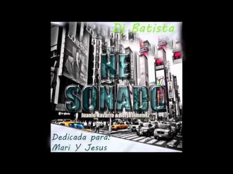 Juanlu Navarro & Borja Jimenez  - He Soñado ( Dj Batista Remix )