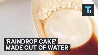 'Raindrop Cake' made out of water