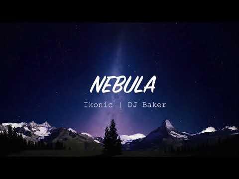 iKONIC & DJ Baker - Nebula