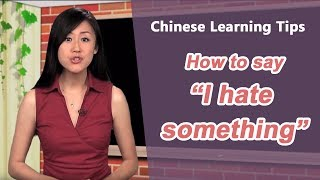 "How to say ""I hate something"" in Chinese - Chinese Learning Tips with Yoyo Chinese"