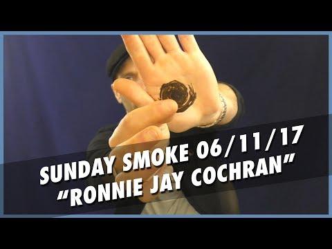 "Sunday Smoke - 06/11/2017 - ""RONNIE JAY COCHRAN"""