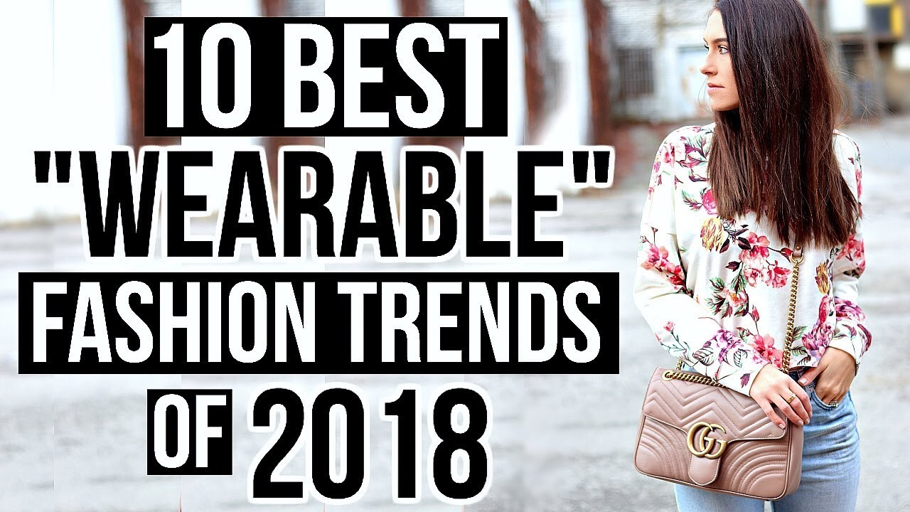 10 Best WEARABLE Fashion Trends of 2018!