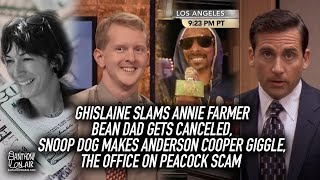 Ghislaine Slams Annie Farmer, Bean Dad Canceled, Snoop Dog Cracks up Anderson Cooper, The Office