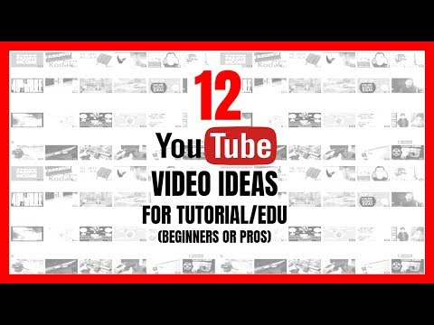 12 YouTube Video Ideas for Tutorial/Education Channel (Beginners or Pros)