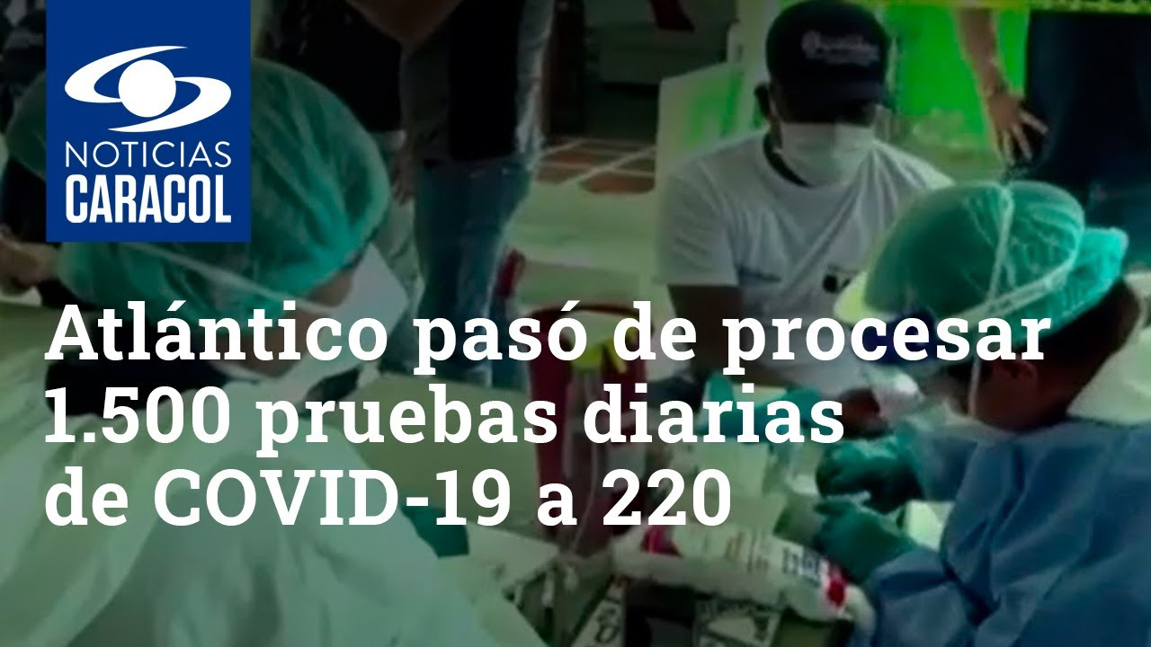 ¿Por qué Atlántico pasó de procesar 1.500 pruebas diarias de coronavirus a 220?