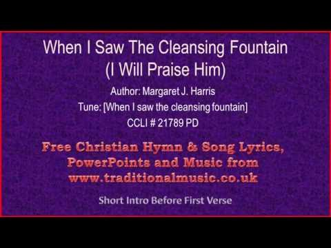 When I Saw The Cleansing Fountain(I Will Praise Him) - Hymn Lyrics & Music
