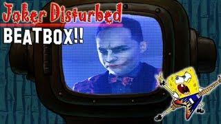 Joker Disturbed Beatbox