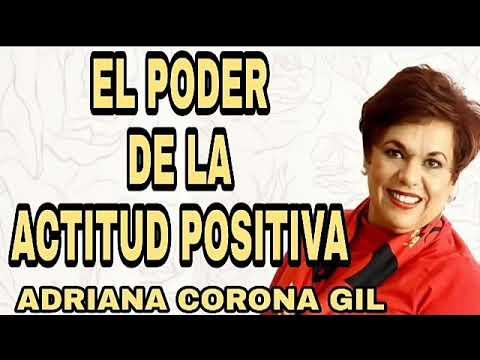 El poder de la actitud positiva Adriana Corona Gil – Pensamiento positivo para alcanzar el exito