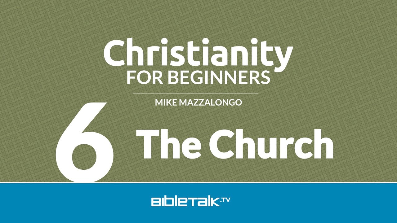 Christianity for Beginners: The Church (6 of 7)