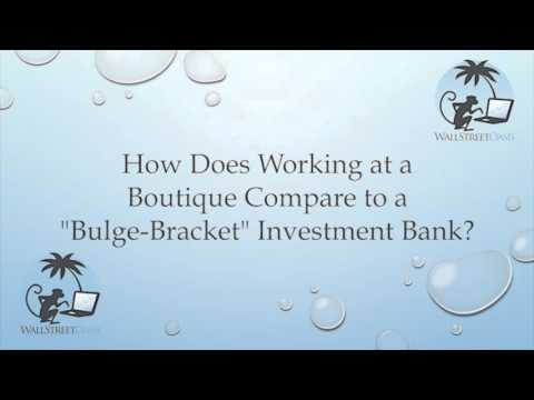 "How Does Working at a Boutique Compare to a ""Bulge-Bracket"" Investment Bank?"