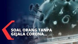 Soal Orang Tanpa Gejala, Virus Corona Bisa Hilang Sendiri?