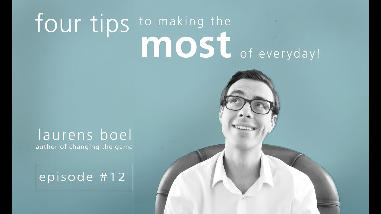 4 Tips On How To Make The Most Of Your Day (Episode #12)