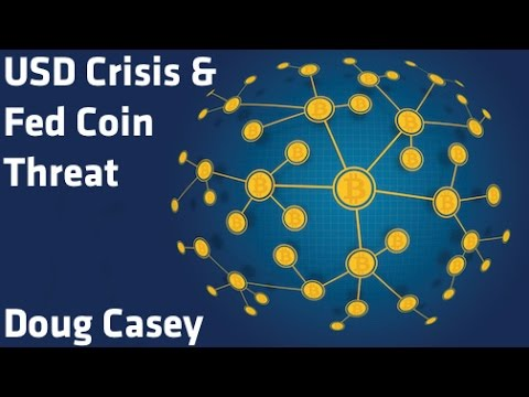 """USD Crisis & Fed Coin Threat"" - Doug Casey"
