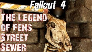Fallout 4- The Legend of Fens Street Sewer