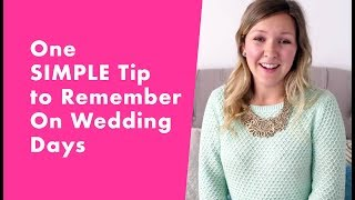 One SIMPLE Tip to Remember on Wedding Days!