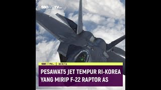 PESAWAT JET TEMPUR RI KOREA YANG MIRIP F22 RAPTOR AS