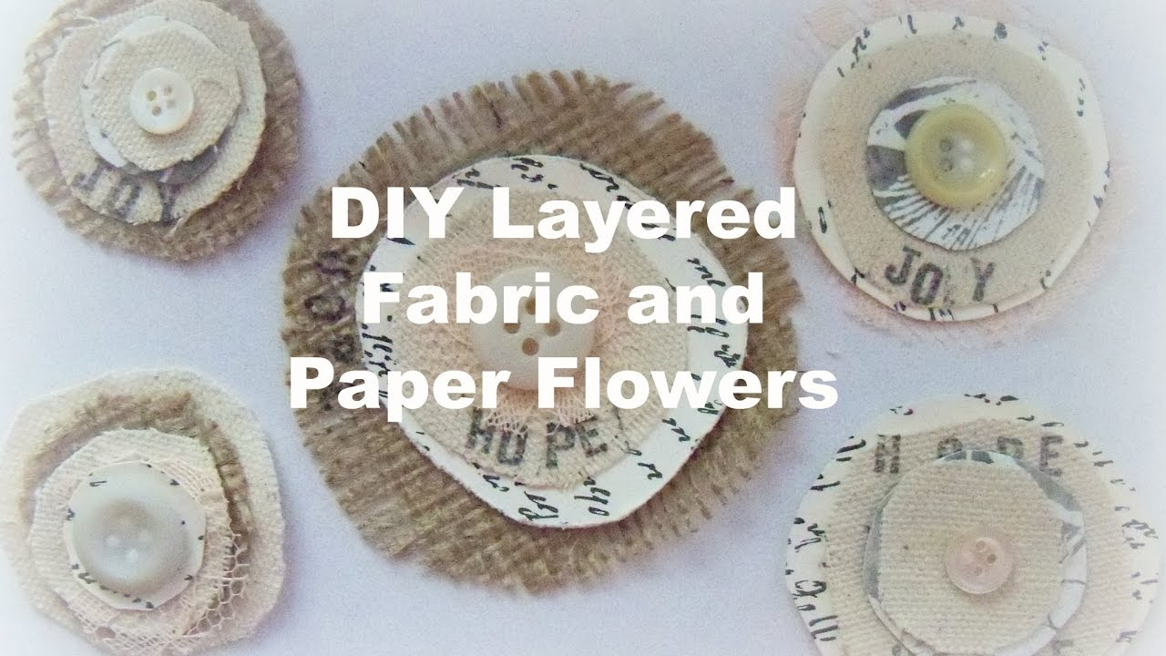 How To Make Layered Fabric And Paper Flowers Easy Handmade Flowers