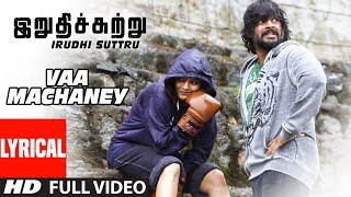 Vaa Machaney Lyrical Video Song    Irudhi Suttru    R. Madhavan, Ritika Singh