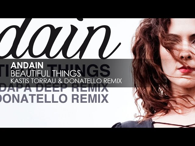 ANDAIN BEAUTIFUL THINGS KASTIS TORRAU DONATELLO REMIX СКАЧАТЬ БЕСПЛАТНО