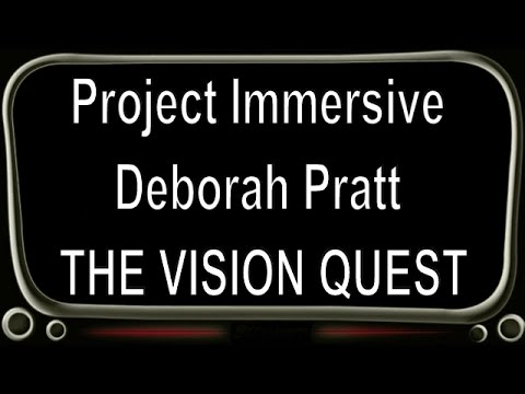 Project Immersive Deborah Pratt THE VISION QUEST