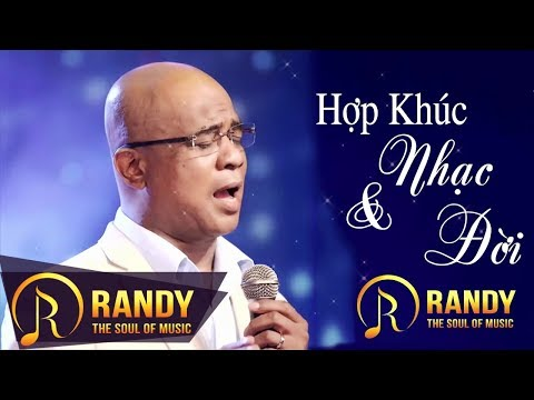 Hợp Khúc Nhạc Và Đời ‣ Randy | Tình Khúc Hải Ngoại Randy 2018