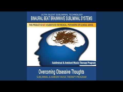 Overcoming Obsessive Thoughts - Subliminal & Ambient Music Therapy 1