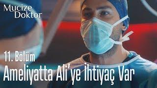 Ameliyatta Ali'ye ihtiyaç var - Mucize Doktor 11. Bölüm