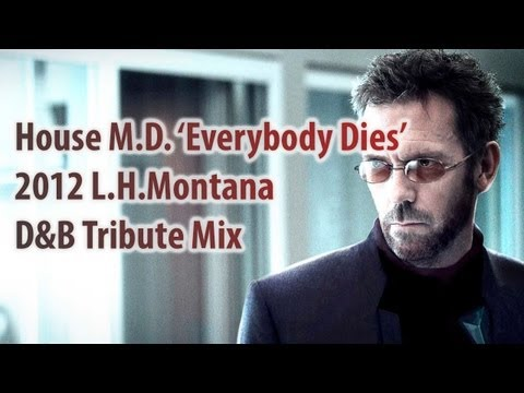 House M.D. D&B L.H.Montana Tribute Mix Everybody Dies 2012