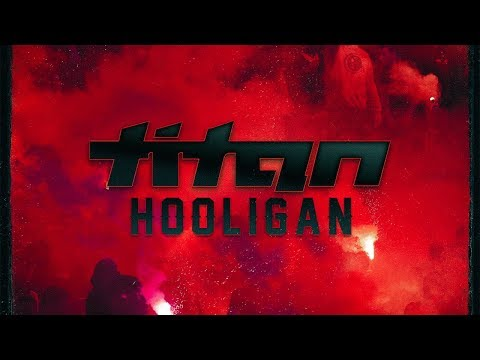 Titan - Hooligan [Official Video]
