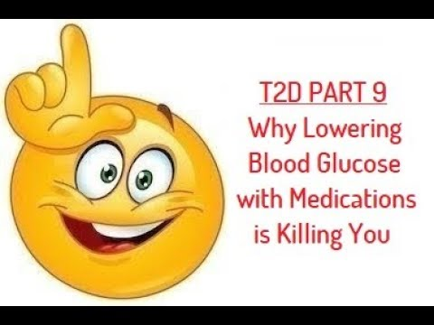 Why Lowering Your Blood Glucose With Medications Is Killing You