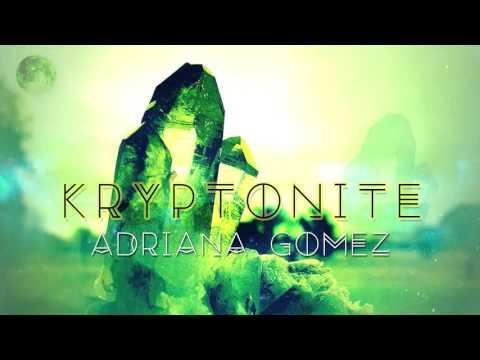 Adriana Gomez - Kryptonite (prod. Criss Leger x Ian Silva)