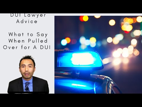 DUI Lawyer Advice: Never talk with a police officer when you've been pulled over and drinking