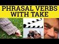 708 Phrasal Verbs with Take - English Class ESL British Pronunciation