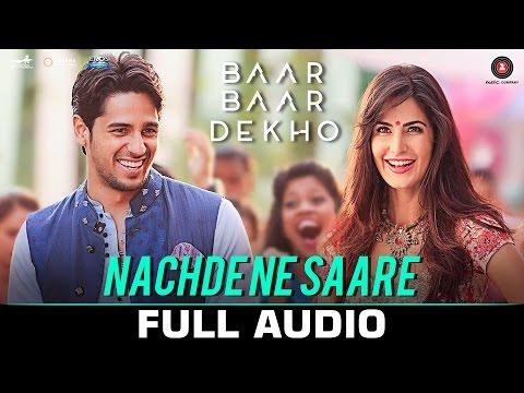 Nachde Ne Saare - Full Audio | Baar Baar...