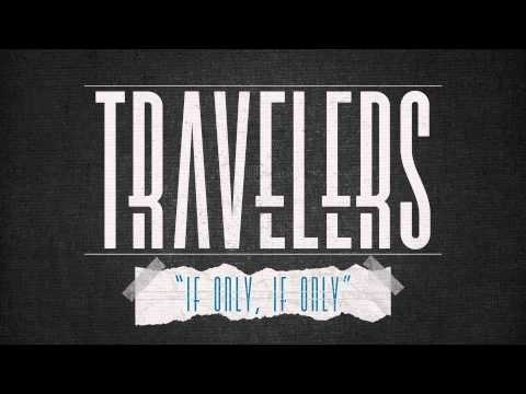 Клип Travelers - If Only, If Only