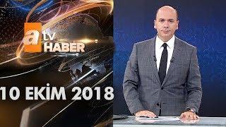 Atv Ana Haber | 10 Ekim 2018