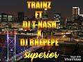 TRAINZ X DJ T.NASH & DJ BHEPEPE - SUPERIOR