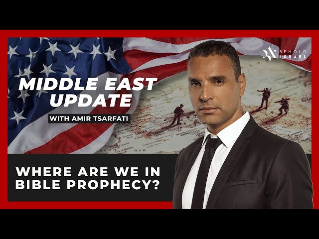 Amir Tsarfati: Middle East Update: Where are we in Bible Prophecy?