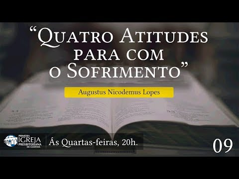 Quatro atitudes para com o sofrimento - Augustus Nicodemus