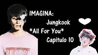 ♡IMAGINA♡Jungkook♡All For You♡ Capitulo 10♡No te amo♡
