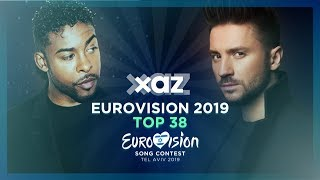 Eurovision 2019: Top 38 - NEW 🇷🇺🇸🇪