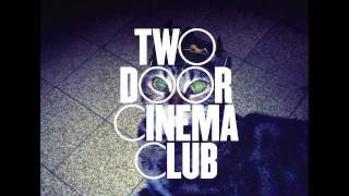 Eat That Up, It's Good For You - Two Door Cinema Club