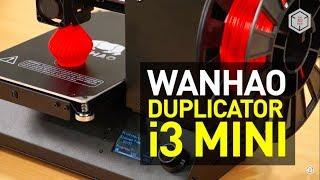 Wanhao Duplicator i3 Mini 3D Printer Review: The Smallest Duplicator