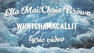 Ella Mai - Whatchamacallit (ft. Chris Brown)(Lyrics)