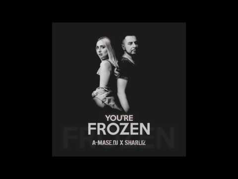 A Mase DJ X Sharliz  - You're Frozen Original Mix
