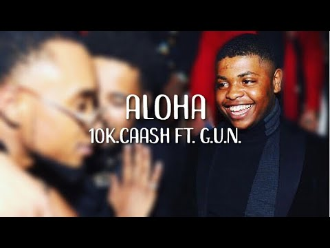 10k.Caash - Aloha ft. G.U.N. (Lyrics)
