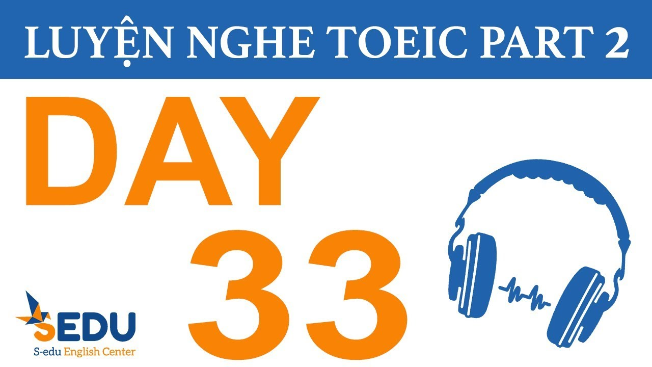 Luyện nghe TOEIC Part 2 – DAY 33